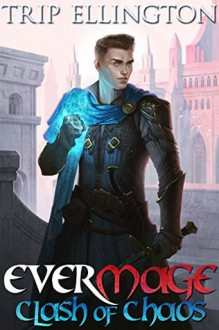 Clash of Chaos: EverMage, Book One (Volume 1) - Trip Ellington