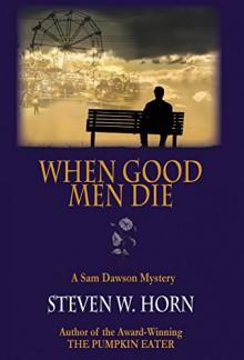When Good Men Die: A Sam Dawson Mystery - Steven W. Horn