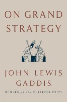 On Grand Strategy - John Lewis Gaddis