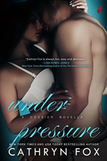 Under Pressure (Dossier Book 3) - Cathryn Fox