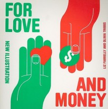 For Love and Money: New Illustration - Liz Farrelly, olivia Triggs