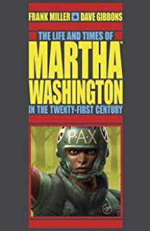 The Life and Times of Martha Washington in the Twenty-first Century (Second Edition) - Dave Gibbons,Angus McKie,Frank Miller