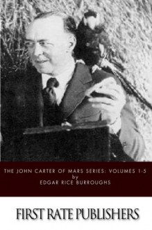 The John Carter of Mars Series: Volumes 1-5 - Edgar Rice Burroughs