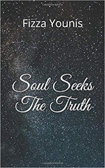 Soul Seeks the Truth - Fizza Younis