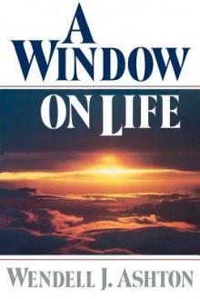 A window on life - Wendell J. Ashton