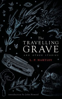 The Travelling Grave and Other Stories - L.P. Hartley,John Howard Reid