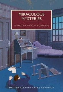 Miraculous Mysteries: Locked-Room Murders and Impossible Crimes (British Library Crime Classics) - Various Authors,Martin Edwards