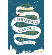 [(Christmas Carols: From Village Green to Church Choir)] [Author: Andrew Gant] published on (November, 2014) - Andrew Gant
