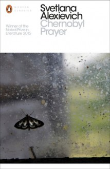Chernobyl Prayer: A Chronicle of the Future - Svetlana Alexievich, Anna Gunin, Arch Tait