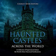 Haunted Castles Across the World - Charles River Editors
