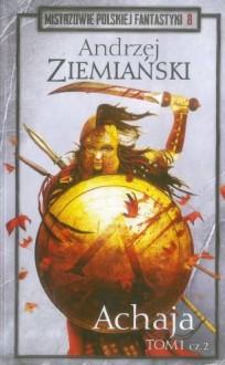 Achaja Tom 1 cz. 2 - Andrzej Ziemiański