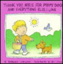 Thank You, Jesus, for Puppy Dogs and Everything Else I Love - Barbara Lockwood