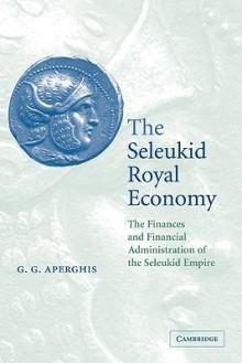 Seleukid Royal Economy - G. Aperghis