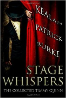 Stage Whispers: The Collected Timmy Quinn - Kealan Patrick Burke