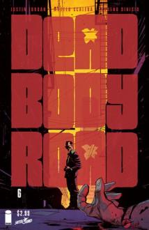 Dead Body Road #6 - Justin Jordan, Matteo Scalera, Moreno Dinisio