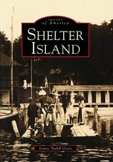 Shelter Island, New York (Images Of America Series) - Louise Green