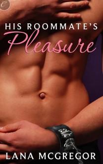 His Roommate's Pleasure - Lana McGregor