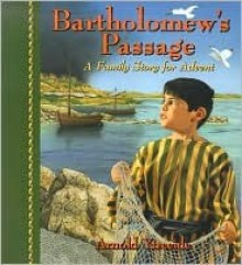 Bartholomew's Passage : A Family Story for Advent - Arnold Ytreeide