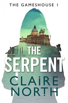 The Serpent: Gameshouse Novella 1 - Claire North