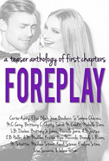 Foreplay: A Teaser Anthology of First Chapters - Kristen Hope Mazzola, Carter Ashby, Michelle Dare, Elise Black, Sarah M. Cradit, Josie Bordeaux, S. Simone Chavous, M.C. Cerny, Brittainy C. Cherry, L.B. Dunbar, Brittany Jo James, Danielle Jamie, A.D. Justice, Z.B. Heller, A.M. Madden, Brandy L Rivers, Evelyne Stone, Lis