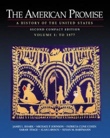 The American Promise: A History Of The United States, Compact Second Edition, Volume I: To 1877 - Susan M. Hartmann, Michael P. Johnson, Alan Lawson