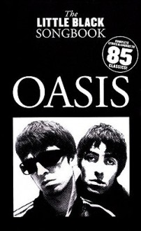 Oasis - the Little Black Songbook: Chords/Lyrics - Oasis