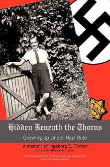 Hidden Beneath the Thorns: Growing Up Under Nazi Rule - M. Quinn Gabriele M. Quinn, M. Quinn Gabriele M. Quinn
