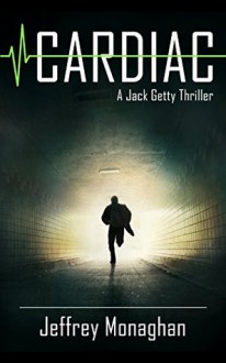 Cardiac: A Jack Getty Thriller - Jeffrey Monaghan