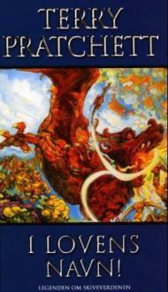 I lovens navn! (Legenden om Skiveverdenen, #8) - Terry Pratchett, Torleif Sjøgren-Erichsen