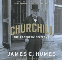 Churchill: The Prophetic Statesman - James C. Humes, T.B.A.