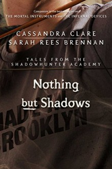 Nothing but Shadows - Sarah Rees Brennan, Cassandra Clare