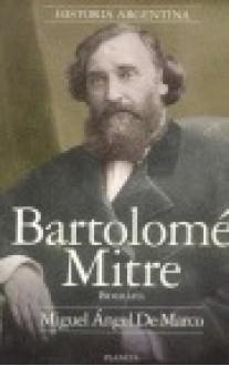 Bartolome Mitre: Biografia (Historia Argentina) (Spanish Edition) - Miguel Ángel De Marco