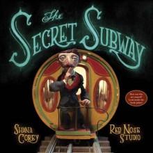 The Secret Subway - Shana Corey,Red Nose Studio
