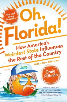 Oh, Florida!: How America's Weirdest State Influences the Rest of the Country - Craig Pittman