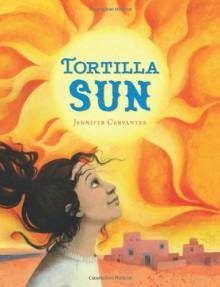 Tortilla Sun - Jennifer Cervantes