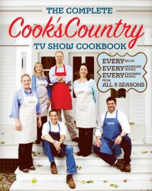 The Complete Cook's Country TV Show Book: Every Recipe, Every Ingredient Testing, and Every Equipment Rating from the Hit TV Show - Editors at Cook's Country