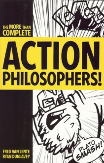 The More Than Complete Action Philosophers! - Fred Van Lente, Ryan Dunlavey