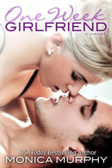 One Week Girlfriend (Drew + Fable, #1) - Monica Murphy