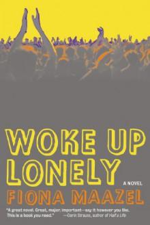 Woke Up Lonely - Fiona Maazel