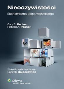 Nieoczywistości. Ekonomiczna teoria wszystkiego - Gary S. Becker, Richard A. Posner