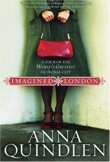 Imagined London: A Tour of the World's Greatest Fictional City - Anna Quindlen