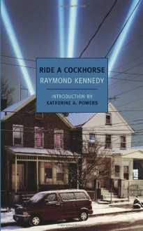 Ride a Cockhorse - Raymond Kennedy, Katherine A. Powers