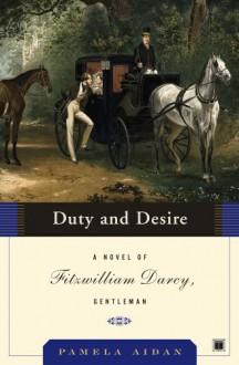 Duty and Desire (Fitzwilliam Darcy, Gentleman #2) - Pamela Aidan