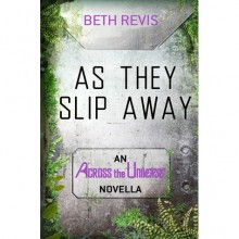 As They Slip Away (Across the Universe, #0.5) - Beth Revis