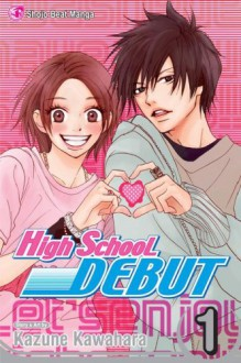 High School Debut, Vol. 01 - Kazune Kawahara