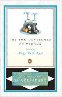 The Two Gentlemen of Verona - Stephen Orgel, A.R. Braunmuller, Mary Beth Rose, William Shakespeare