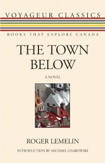 The Town Below - Roger Lemelin, Michael Gnarowski