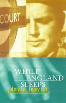 While England Sleeps - David Leavitt