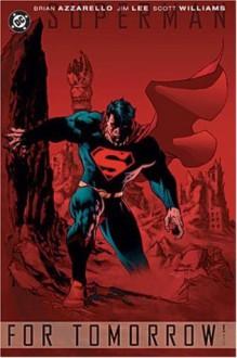 Superman: For Tomorrow, Vol. 1 - Brian Azzarello, Jim Lee, Scott A. Williams
