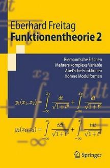 Funktionentheorie 2: Riemann'sche Flachen, Mehrere Komplexe Variable, Abel'sche Funktionen, Hohere Modulformen - Eberhard Freitag